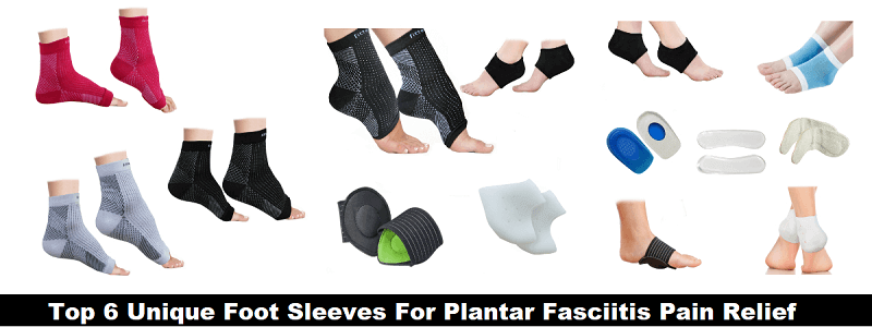 Top 6 Unique Foot Sleeves For Plantar Fasciitis Pain Relief