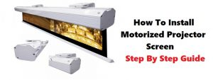 How To Setup Motorized Projector Screen – Step By Step Guide
