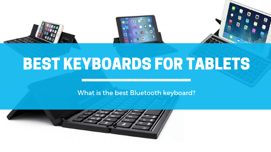 Best Wireless Bluetooth Keyboards For Tablets In 2018