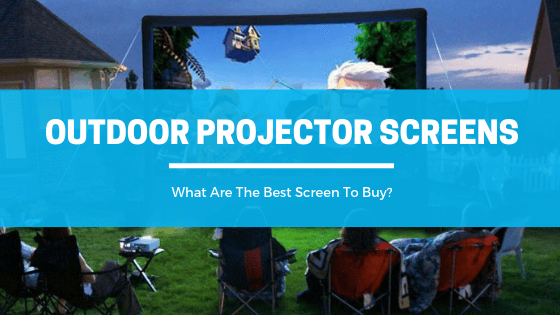 10 Best Outdoor Projector Screens 2018 – Reviews & Ultimate Guide