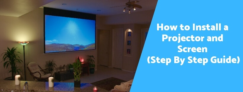 How to Install a Projector and Screen (Step By Step Guide)